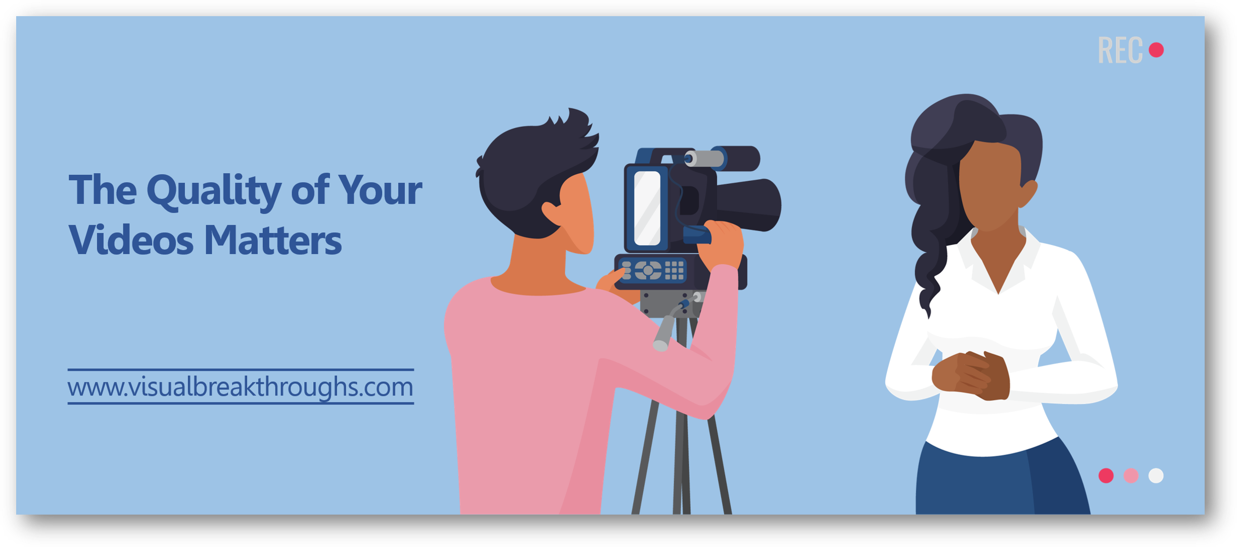The Quality of Your Videos Matters - www.visualbreakthroughs.com